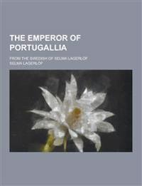 The Emperor of Portugallia; From the Swedish of Selma Lagerlof