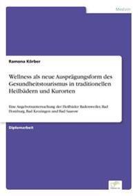 Wellness ALS Neue Auspragungsform Des Gesundheitstourismus in Traditionellen Heilbadern Und Kurorten