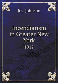 Incendiarism in Greater New York 1912