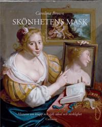 Skönhetens mask : historia om kropp och själ, ideal och verklighet
