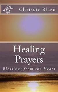 Healing Prayers: Blessings from the Heart