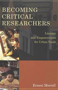 Becoming Critical Researchers: Literacy and Empowerment for Urban Youth