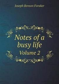 Notes of a Busy Life Volume 2