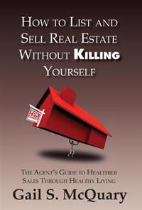 How to Sell and List Real Estate Without Killing Yourself