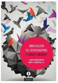 Innovasjon og verdiskaping i lokale medier
