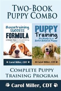 Puppy Training Combo: Housetraining Success Formula & Six Weeks to a Better-Behaved Puppy: Complete Puppy Training Program