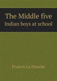 The Middle Five Indian Boys at School