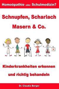 Schnupfen, Scharlach, Masern & Co. - Kinderkrankheiten Erkennen Und Richtig Behandeln - Homoopathie Oder Schulmedizin?
