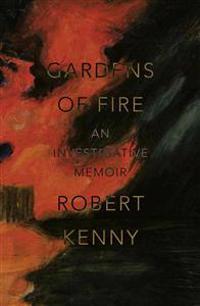 Gardens of Fire: An Investigative Memoir