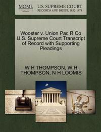 Wooster V. Union Pac R Co U.S. Supreme Court Transcript of Record with Supporting Pleadings