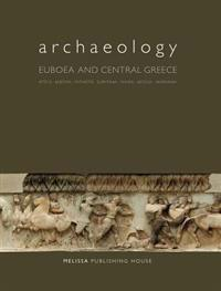 Archaeology: Euboea and Central Greece: Attica, Boeotia, Phthiotis, Eurytania, Phokis, Aetolia, Akarnania