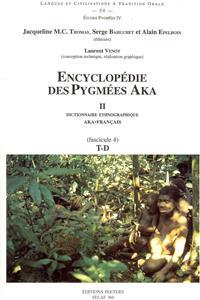 Encyclopedie Des Pygmees Aka II. Dictionnaire Ethnographique Aka-Francais. Fasc. 4, T-D