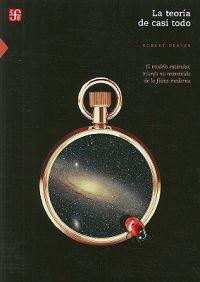 La Teoria de Casi Todo: El Modelo Estandar, Triunfo No Reconocido de las Fisica Moderna = The Theory of Almost Everything