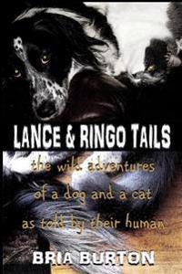 Lance & Ringo Tails: The Wild Adventures of a Dog and a Cat as Told by Their Human