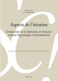 Aspects de L'Itération: L'Expression de la Répétition En Français: Analyse Linguistique Et Formalisation