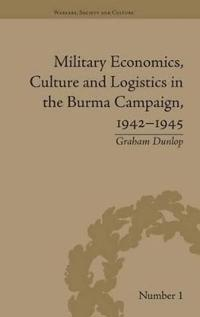 Military Economics, Culture and Logistics in the Burma Campaign 1942-1945