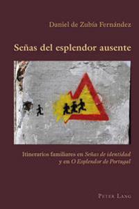 """Senas del Esplendor Ausente: Itinerarios Familiares En """"Senas de Identidad"""" y En """"O Esplendor de Portugal"""""""