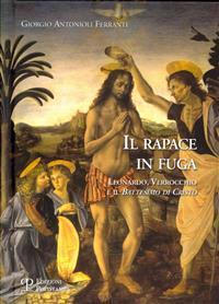 Il Rapace in Fuga: Leonardo, Verrocchio E Il Battesimo Di Cristo