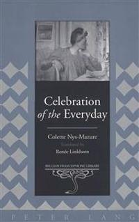 Celebration of the Everyday: Translated by Renee Linkhorn- This Book Is Not Available for Sale in France