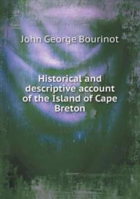 Historical and Descriptive Account of the Island of Cape Breton