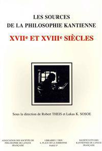 Les Sources de La Philosophie Kantienne: Xviie Et Xviiie Siecles