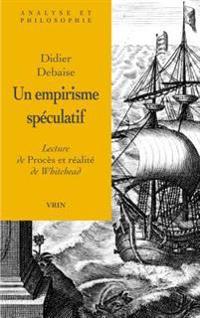 Un Empirisme Speculatif: Lecture de Proces Et Realite de Whitehead