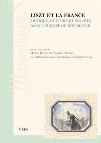 Liszt Et La France: Musique, Culture Et Societe Dans L'Europe Du Xixe Siecle