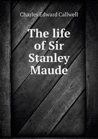 The Life of Sir Stanley Maude