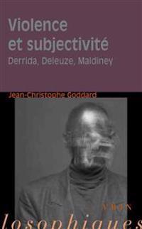 Violence Et Subjectivite: Derrida, Deleuze, Maldiney