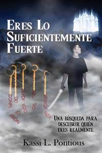 Eres Lo Suficientemente Fuerte (You're Strong Enough) (Spanish Edition): Una Busqueda Para Descubrir Quien Eres Realmente