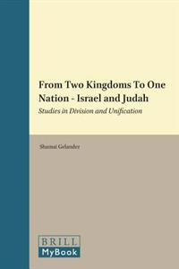 From Two Kingdoms to One Nation - Israel and Judah: Studies in Division and Unification