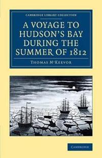A Voyage to Hudson's Bay During the Summer of 1812