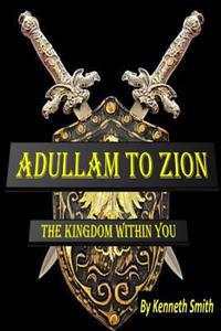 Adullam to Zion: The Kingdom Within You