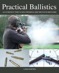 Practical ballistics - an introductory guide for rifle and shotgun shooters
