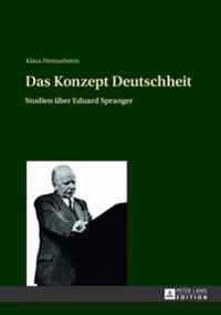 Das Konzept Deutschheit: Studien Ueber Eduard Spranger