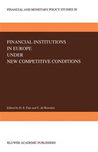 Financial Institutions in Europe Under New Competitive Conditions
