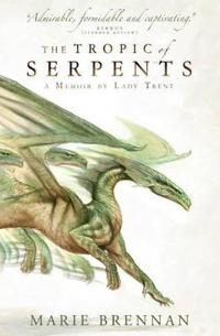 Tropic of serpents - a memoir by lady trent