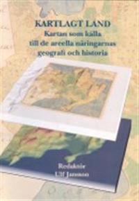 Kartlagt land : kartan som källa till de areella näringarnas geografi och historia