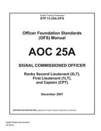 Soldier Training Publication Stp 11-25a-Ofs Officer Foundation Standards (Ofs) Manual Aoc 25a Signal Commissioned Officer