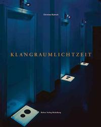Christina Kubisch: Klangraumlichtzeit