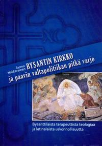 Bysantin kirkko ja paavin valtapolitiikan pitkä varjo