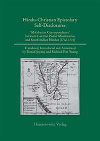 Hindu-Christian Epistolary Self-Disclosures: 'Malabarian Correspondence' Between German Pietist Missionaries and South Indian Hindus (1712 - 1714)