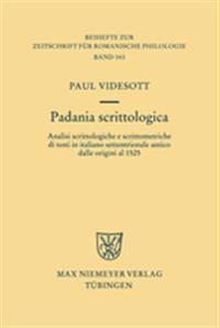 Padania Scrittologica: Analisi Scrittologiche E Scrittometriche Di Testi in Italiano Settentrionale Antico Dalle Origini Al 1525