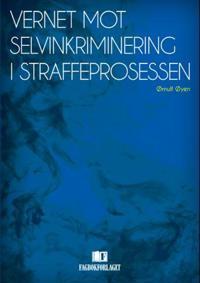 Vernet mot selvinkriminering i straffeprosessen - Ørnulf Øyen pdf epub
