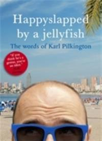 Happyslapped by a jellyfish - the words of karl pilkington