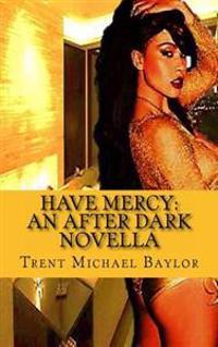Have Mercy: An After Dark Novella