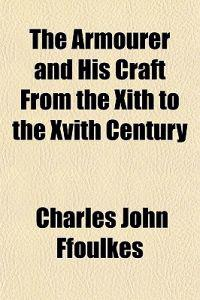 The Armourer and His Craft From the Xith to the Xvith Century