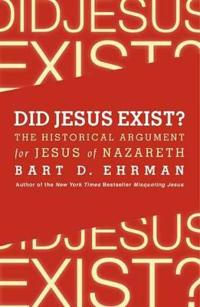 Did Jesus Exist? The Historical Argument for Jesus of Nazareth