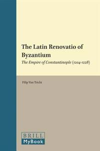 The Latin Renovatio of Byzantium: The Empire of Constantinople (1204-1228)
