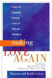 Making Love Again: Hope for Couples Facing Loss of Sexual Intimacy